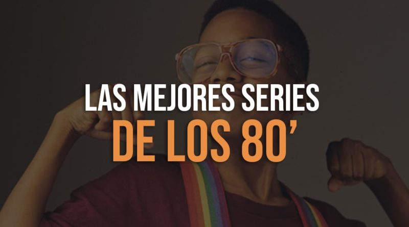 Recopilacion de las mejores series de los 80